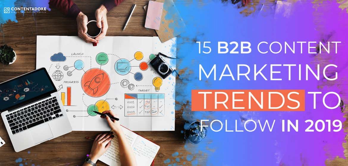 15 B2B Content Marketing Trends to Follow in 2019